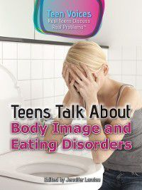Teen Voices: Real Teens Discuss Real Problems: Teens Talk About Body Image and Eating Disorders