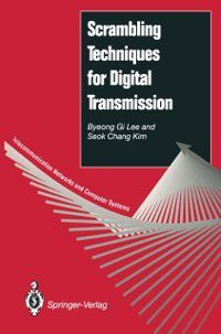 Telecommunication Networks and Computer Systems: Scrambling Techniques for Digital Transmission, Seok C. Kim, Byeong G. Lee