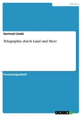 Telegraphie durch Land und Meer, Gertrud Czinki