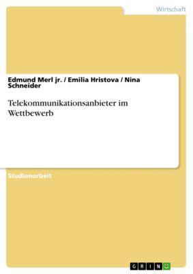 Telekommunikationsanbieter im Wettbewerb, Nina Schneider, Edmund Merl Jr., Emilia Hristova