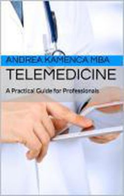 Telemedicine: A Practical Guide for Professionals, Andrea Kamenca