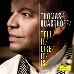 Tell It Like It Is, Thomas Quasthoff