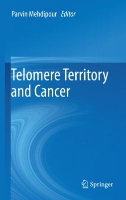 Telomere Territory and Cancer, Parvin Mehdipour