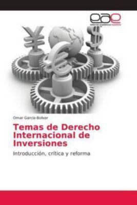 Temas de Derecho Internacional de Inversiones, Omar Garcia-Bolivar