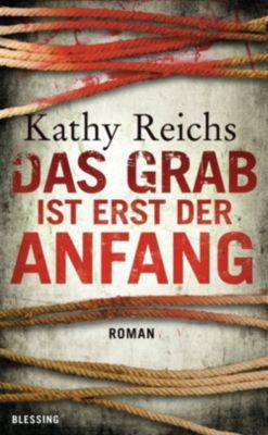 Tempe Brennan Band 12: Das Grab ist erst der Anfang, Kathy Reichs
