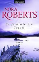 Templeton Trilogie Band 3: So fern wie ein Traum, Nora Roberts