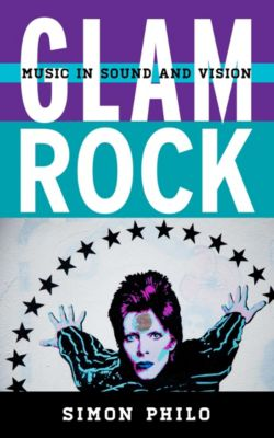 Tempo: A Rowman & Littlefield Music Series on Rock, Pop, and Culture: Glam Rock, Simon Philo