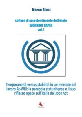 Temporaneità versus stabilità in un mercato del lavoro At-Will: la parabola statunitense e il suo riflesso opaco sull'Italia del Jobs Act, Marco Biasi