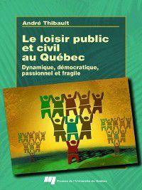 Temps libre et culture: Le loisir public et civil au Québec, André Thibault