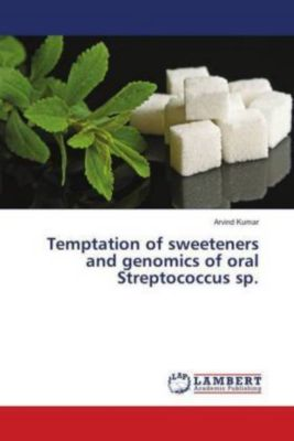 Temptation of sweeteners and genomics of oral Streptococcus sp., ARVIND KUMAR