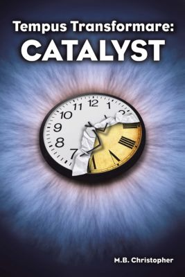 Tempus Transformare: Catalyst, M. B. Christopher