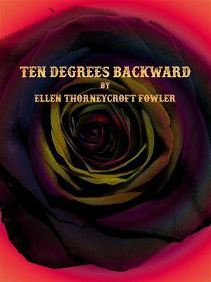 Ten Degrees Backward, Ellen Thorneycroft Fowler