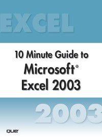 Ten Minute Guide: Microsoft Excel 2003 10 Minute Guide (Secure, Joe Habraken