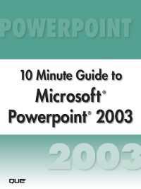 Ten Minute Guide: Microsoft PowerPoint 2003 10 Minute Guide (Secure, Joe Habraken