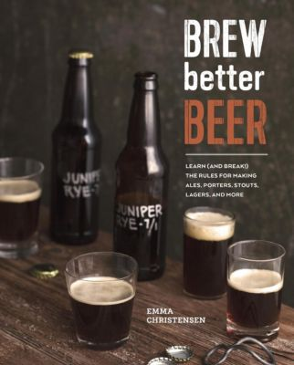 Ten Speed Press: Brew Better Beer, Emma Christensen