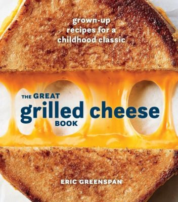 Ten Speed Press: The Great Grilled Cheese Book, Eric Greenspan