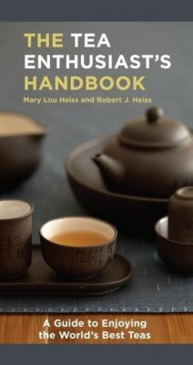 Ten Speed Press: The Tea Enthusiast's Handbook, Mary Lou Heiss, Robert J. Heiss