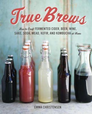 Ten Speed Press: True Brews, Emma Christensen