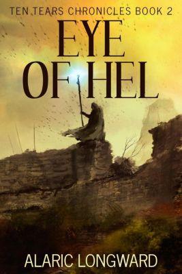 Ten Tears Chronicles: Eye of Hel (Ten Tears Chronicles, #2), Alaric Longward