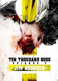 Ten Thousand Gods Episode 5, Jim Hodgson