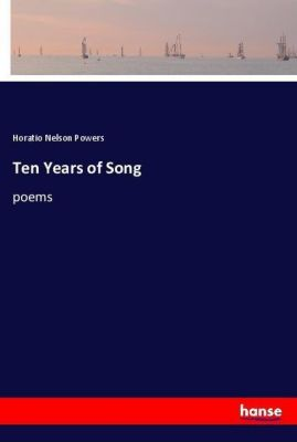 Ten Years of Song, Horatio Nelson Powers