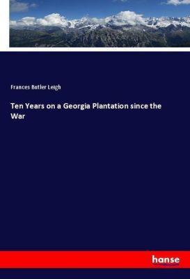 Ten Years on a Georgia Plantation since the War, Frances Butler Leigh