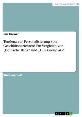 """Tendenz zur Personalisierung von Geschäftsberichten? Ein Vergleich von """"Deutsche Bank"""" und """"UBS Group AG"""", Jan Körner"""