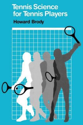 Tennis Science for Tennis Players, Howard Brody
