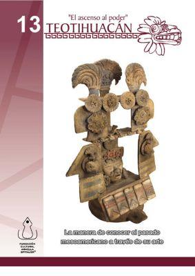 Teotihuacán- El Ascenso al Poder, Fundación Cultural Armella Spitalier