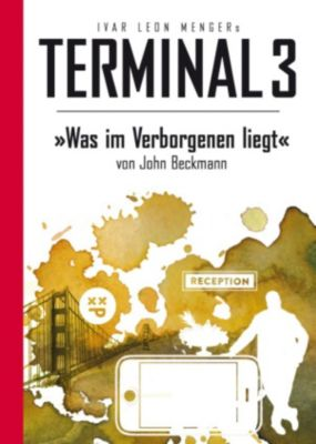 Terminal 3: Terminal 3 - Folge 09: Was im Verborgenen liegt, John Beckmann, Ivar Leon Menger