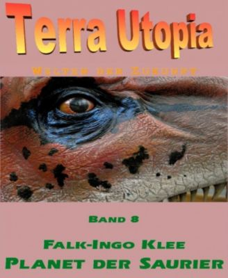 Terra Utopia 8 - Planet der Saurier, Falk-Ingo Klee