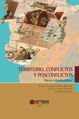 Territorio, conflictos y posconflictos, Julián López, Diana Rico