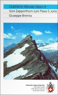Tessiner Alpen: Bd.4 Misoxer Alpen, Vom Zappothorn zum Passo S. Jorio, Giuseppe Brenna