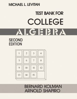Test Bank for College Algebra, Bernard Kolman, Arnold Shapiro, Michael L. Levitan
