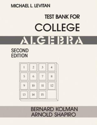 Test Bank for College Algebra, Bernard Kolman, Arnold Shapiro, Michael L. Levitan