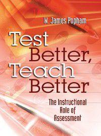 Test Better, Teach Better, W. James Popham