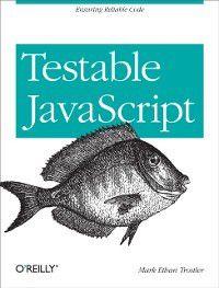 Testable JavaScript, Mark  Ethan Trostler