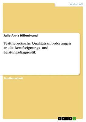Testtheoretische Qualitätsanforderungen an die Berufseignungs- und Leistungsdiagnostik, Julia-Anna Hillenbrand