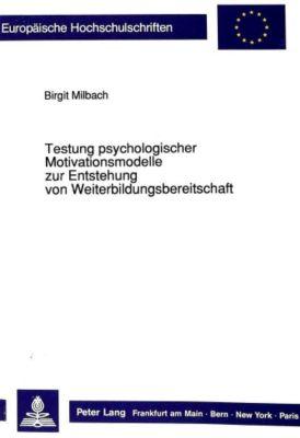 Testung psychologischer Motivationsmodelle zur Entstehung von Weiterbildungsbereitschaft, Birgit Milbach