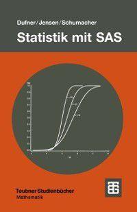 Teubner Studienbucher Mathematik: Statistik mit SAS, Uwe Jensen, Julius Dufner, Erich Schumacher