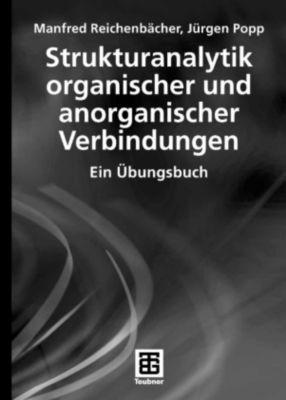 Teubner Studienbücher Chemie: Strukturanalytik organischer und anorganischer Verbindungen, Jürgen Popp, Manfred Reichenbächer