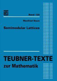 Teubner-Texte zur Mathematik: Semimodular Lattices