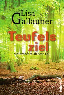 Teufelsziel: Meierhofers siebter Fall. Österreich Krimi, Lisa Gallauner