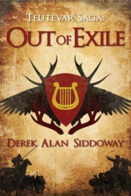 Teutevar Saga: Out of Exile (Teutevar Saga, #1), Derek Alan Siddoway