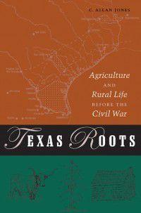 Texas A&M University Agriculture Series: Texas Roots, C. Allan Jones