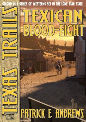 Texas Trails: Texas Trails Book 2: Texican Blood Fight, Patrick E. Andrews