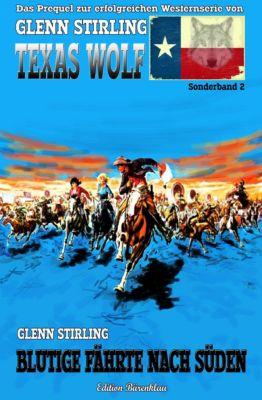 Texas Wolf Sonderband #2: Blutige Fährte nach Süden, Glenn Stirling
