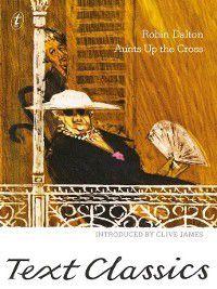 Text Classics: Aunts Up the Cross, Robin Dalton