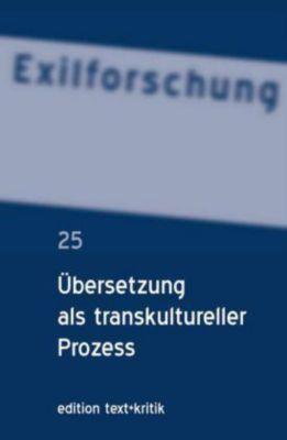 Text + Kritik: Bd.25 Übersetzung als transkultureller Prozess