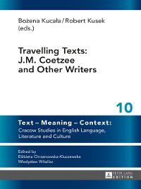Text – Meaning – Context: Cracow Studies In English Language, Literature and Culture: Travelling Texts, Bozena Kucala, Robert Kusek